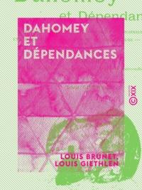 Louis Brunet et Louis Giethlen - Dahomey et Dépendances - Historique général, organisation, administration, ethnographie, productions, agriculture, commerce.