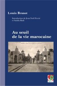 Louis Brunot - Au seuil de la vie marocaine - Les coutumes et les relations sociales chez les Marocains.