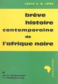 Louis C. D. Joos - Brève histoire contemporaine de l'Afrique noire (2) - De la colonisation à l'indépendance.