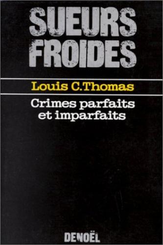 Louis C. Thomas - Crimes parfaits et imparfaits.