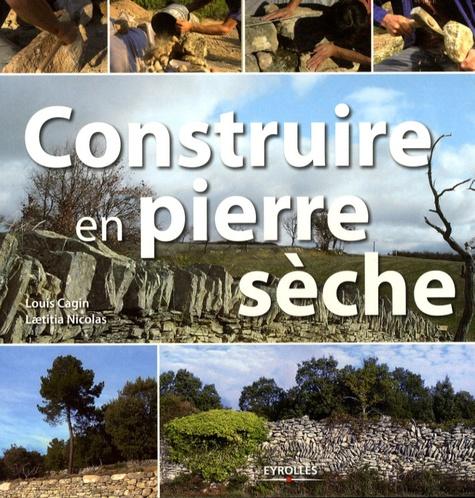 Louis Cagin et Laetitia Nicolas - Construire en pierre sèche.