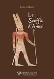 Louis Caillaud - Le souffle d'Amon.