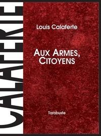 Louis Calaferte - AUX ARMES, CITOYENS - Louis calaferte.