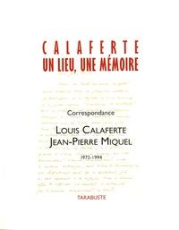 Louis Calaferte et Jean-Pierre Miquel - Calaferte, un lieu, une mémoire, n° spécial 2018 - Correspondance Louis Calaferte Jean-Pierre Miquel 1972-1994.