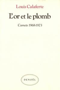 Louis Calaferte - Carnets / Louis Calaferte Tome 2 : L'Or et le plomb - 1968-1973.