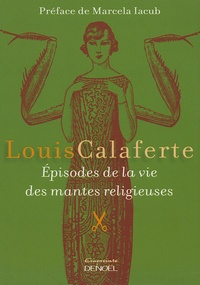 Louis Calaferte - Episodes de la vie des mantes religieuses.