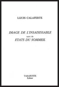 Louis Calaferte - Image de l'insaisissable suivi de Etats du sommeil.