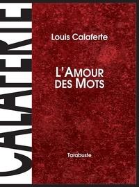 Louis Calaferte - L'AMOUR DES MOTS - Louis Calaferte.