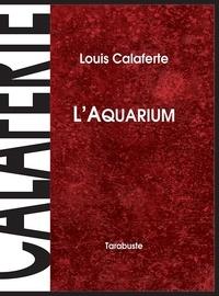 Louis Calaferte - L'AQUARIUM - Louis Calaferte.