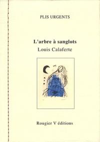 Louis Calaferte - L'arbre à sanglots.