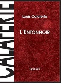 Louis Calaferte - L'ENTONNOIR - Louis Calaferte.