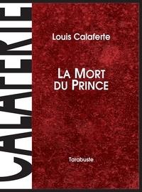 Louis Calaferte - LA MORT DU PRINCE - Louis Calaferte.