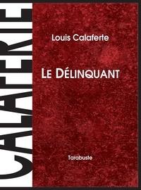 Louis Calaferte - LE DELINQUANT - Louis Calaferte.