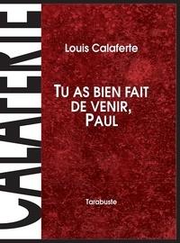 Louis Calaferte - TU AS BIEN FAIT DE VENIR, PAUL - Louis Calaferte.