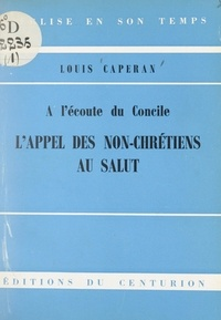 Louis Capéran et Rémy Munsch - À l'écoute du Concile : l'appel des non-Chrétiens au Salut.