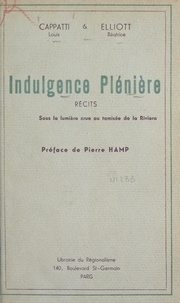 Louis Cappatti et Béatrice Elliott - Indulgence plénière - Sous la lumière crue ou tamisée de la Riviera.