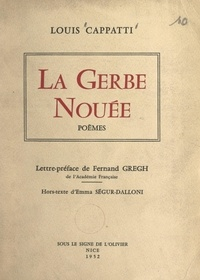 Louis Cappatti et Fernand Gregh - La gerbe nouée.
