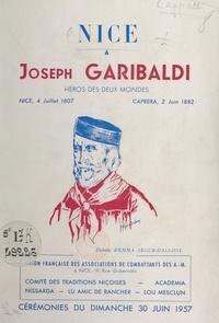 Louis Cappatti et Emma Ségur-Dalloni - Nice à Joseph Garibaldi, enfant de Nice, héros des deux mondes : Nice, 4 juillet 1807-Caprera, 2 juin 1882 - Cérémonies du 30 juin 1957, pour le 150e anniversaire de la naissance de Joseph Garibaldi.