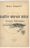 Louis Cappatti et Gaston Racine - Notre vieux Nice, son passé et ses chantres.