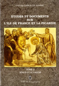 Louis Carolus-Barré - Etudes et documents sur l'Ile-de-France et la Picardie au Moyen Age - Tome 2, Senlis et le Valois.