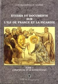 Louis Carolus-Barré - Etudes et documents sur l'Ile-de-France et la Picardie au Moyen Age - Tome 1, Compiègne et le Soissonnais.