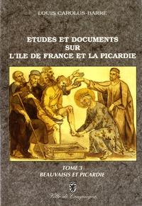 Louis Carolus-Barré - Etudes et documents sur l'Ile-de-France et la Picardie au Moyen Age - Tome 3, Beauvaisis et Picardie.