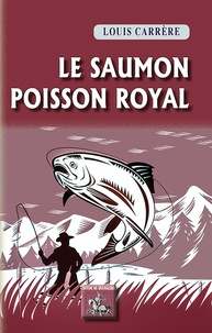 Le saumon- Poisson royal - Louis Carrère |