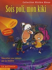 Louis Cartier et Chantale Métivier - Sois poli, mon kiki - Education aux valeurs par le théâtre. La politesse 6 à 9 ans.