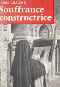 Louis Chaigne et Pierre Marie Gerlier - La souffrance constructrice.
