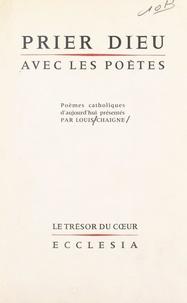 Louis Chaigne - Prier Dieu avec les poètes - Poèmes catholiques d'aujourd'hui.