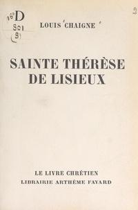 Louis Chaigne et  Collectif - Sainte Thérèse de Lisieux.