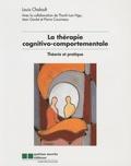 Louis Chaloult et Pierre Cousineau - La thérapie cognitivo-comportementale - Théorie et pratique.