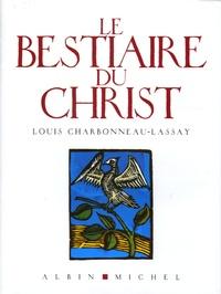 Louis Charbonneau-Lassay et Jacques Brosse - Le Bestiaire du Christ - La mystérieuse emblématique de Jésus-Christ.