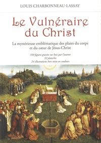 Louis Charbonneau-Lassay - Le vulnéraire du Christ - La mystérieuse emblématique des plaies du corps et du cœur de Jésus-Christ.
