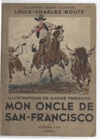 Louis-Charles Bouts et André Frémond - Mon oncle de San-Francisco.