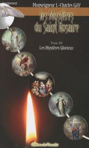 Louis-Charles Gay - Les Mystères du Saint Rosaire - Tome 3, Les mystères glorieux.