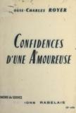 Louis-Charles Royer - Confidences d'une amoureuse.