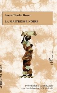 Louis-Charles Royer et Alain Ruscio - La maîtresse noire.