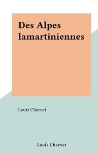 Louis Charvet - Des Alpes lamartiniennes.