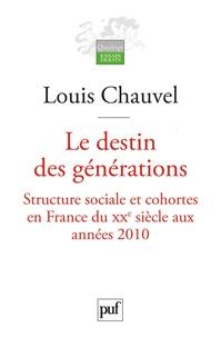 Louis Chauvel - Le destin des générations - Structure sociale et cohortes en France du XXe siècle aux années 2010.