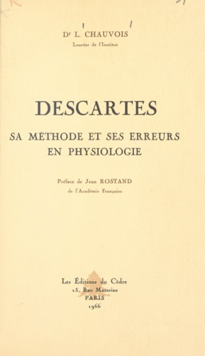 Louis Chauvois et René Descartes - Descartes - Sa méthode et ses erreurs en physiologie. Suivi du texte original du Discours de la méthode et du discours premier des Météores.