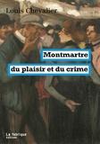 Louis Chevalier - Montmartre du plaisir et du crime.