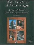 Louis Chiorino - De l'arbre à l'ouvrage - Le travail du bois avant la mécanisation.