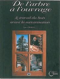 De l'arbre à l'ouvrage- Le travail du bois avant la mécanisation - Louis Chiorino | Showmesound.org