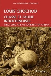 Louis Chochod - Chasse et faune indochinoises - Vingt-cinq ans au Tonkin et en Annam (1905-1930).