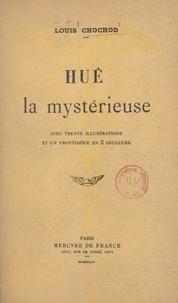 Louis Chochod - Huê la mystérieuse - Avec 30 illustrations et un frontispice en 2 couleurs.