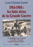 Louis-Christian Gautier - 1914-1918 : les faits têtus de la Grande Guerre.