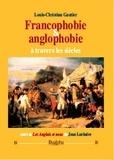"""Louis-Christian Gautier - Francophobie & anglophobie à travers les siècles - Suivi de """"Les Anglais et nous"""" de Jean Luchaire."""