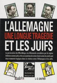 Louis-Christian Gautier - L'Allemagne et les Juifs - Une longue tragédie.