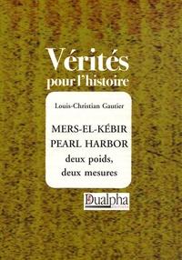 Louis-Christian Gautier - Mers-El-Kebir Pearl Harbor - Deux poids, deux mesures.
